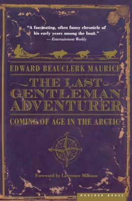 The Last Gentleman Adventurer: Coming of Age in the Arctic