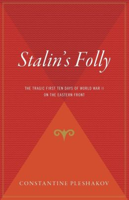Stalin's Folly: The Tragic First Ten Days of WWII on the Eastern Front