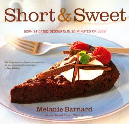 Short and Sweet: Sophisticated Desserts in 30 Minutes or Less
