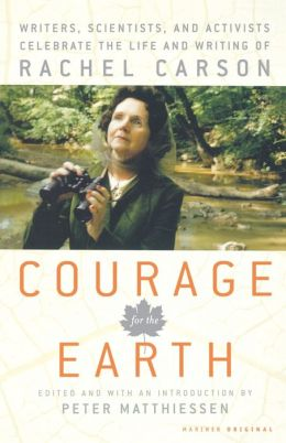 Courage for the Earth: Writers, Scientists, and Activists Celebrate the Life and Writing of Rachel Carson