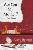 Book Cover Image. Title: Are You My Mother?:  A Comic Drama, Author: Alison Bechdel