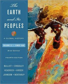 The Earth and Its Peoples: A Global History, Brief Edition, Volume II: Since 1500