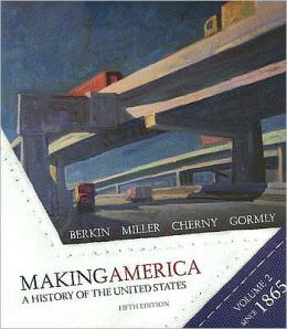 Making America: A History of the United States, Volume II: From 1865