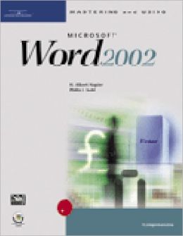 Mastering and Using Microsoft Word 2002: Comprehensive Course