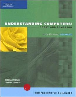 Understanding Computers: Today and Tomorrow, tenth Edition, Enhanced
