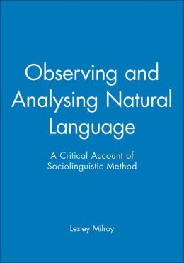 Observing and Analysing Natural Language: A Critical Account of Sociolinguistic Method