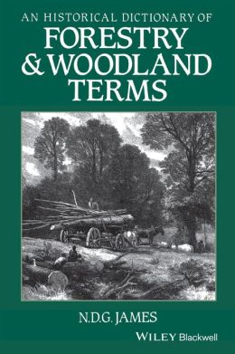 An Historical Dictionary of Forestry and Woodland Terms