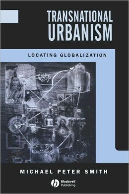 Transnational Urbanism: Locating Globalization