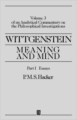 Wittgenstein: Meaning and Mind: Meaning and Mind, Volume 3 of an Analytical Commentary on the Philosophical Investigations, Part I: Essays