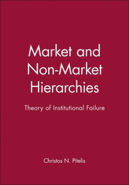 Market and Non-Market Hierarchies: Theory of Institutional Failure