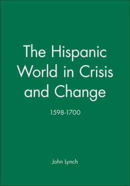 The Hispanic World in Crisis and Change: 1598-1700