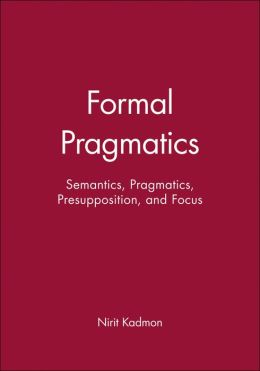 Formal Pragmatics: Semantics, Pragmatics, Preposition, and Focus