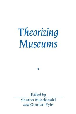 Theorizing Museums: Representing Identity and Diversity in a Changing World