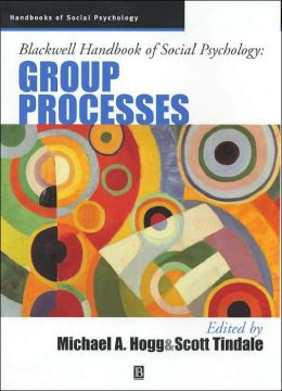 Blackwell Handbook of Social Psychology: Group Processes