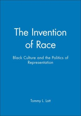 The Invention of Race: Black Culture and the Politics of Representation