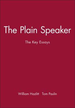 The Plain Speaker: The Key Essays