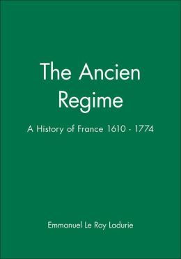The Ancien Regime: A History of France 1610 - 1774