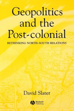 Geopolitics and the Post-Colonial: Rethinking North-South Relations