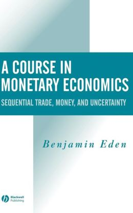 A Course in Monetary Economics: Sequential Trade, Money, and Uncertainity