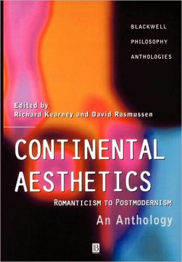 Continental Aesthetics: Romanticism to Postmodernism: An Anthology