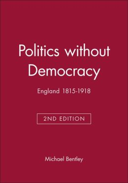 Politics without Democracy: England 1815-1918