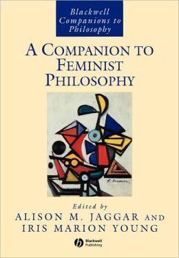 A Companion to Feminist Philosophy