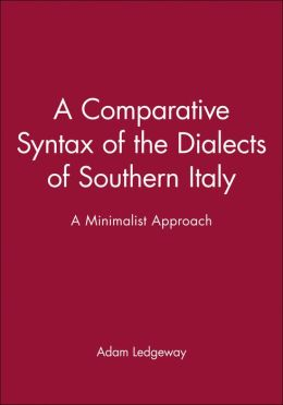 A Comparative Syntax of the Dialects of Southern Italy: A Minimalist Approach