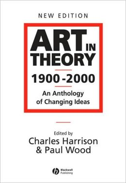 Art in Theory, 1900-2000: An Anthology of Changing Ideas