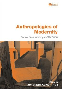 Anthropologies of Modernity: Foucault, Governmentality, and Life Politics