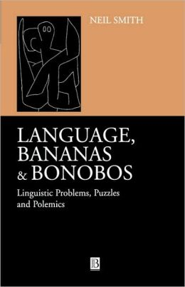 Language, Bananas and Bonobos: Linguistic Problems, Puzzles and Polemics