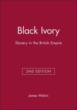 Black Ivory: Slavery in the British Empire