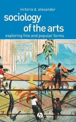 Sociology of the Arts: Exploring Fine and Popular Forms