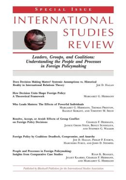 Leaders, Groups and Coalitions: Understanding the People and Processes in Foreign Policymaking