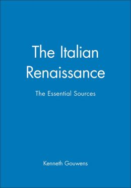 The Italian Renaissance: The Essential Sources