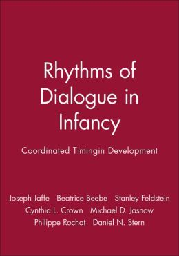 Rhythms of Dialogue in Infancy: Monographs for the Society for Research and Child Development