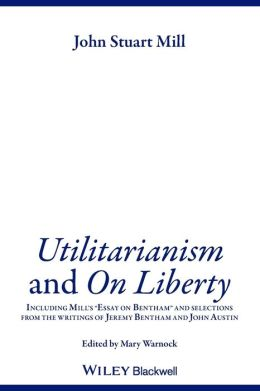 Utilitarianism and on Liberty: Including 'Essay on Bentham' and Selections from the Writings of Jeremy Bentham and John Austin