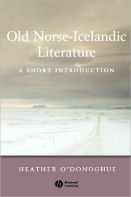 Old Norse-Icelandic Literature: A Short Introduction Heather O'Donoghue
