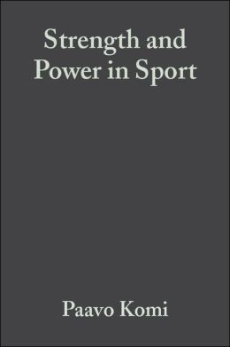 Strength and Power in Sport: Olympic Encyclopedia of Sports Medicine