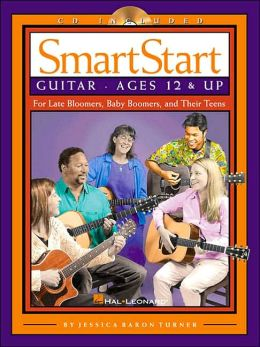 SmartStart Guitar: Ages 12 and up For Late Bloomers, Baby Boomers and Their Teens