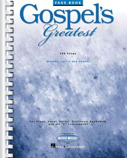 Gospel's Greatest : 450 Songs, Melody, Lyrics and Chords for Piano, Vocal, Guitar, Electronic Keyboards and all C Instruments