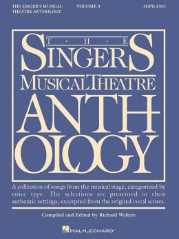 Singers Musical Theatre Anthology: A Collection of songs from the musical stage, categorized by voice type