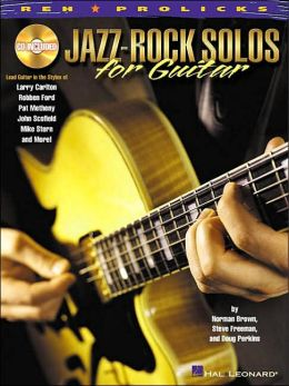 Jazz-Rock Solos for Guitar: Lead Guitar in the Styles of Carlton, Ford, Metheny, Scofield, Stern and More!