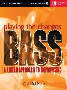 Playing the Changes: Bass: A Linear Approach to Improvising