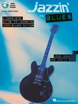 Jazzin' the Blues: A Complete Guide to Learning Jazz-Blues Guitar