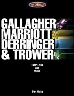 Gallagher, Marriott, Derringer and Trower: Their Lives and Music