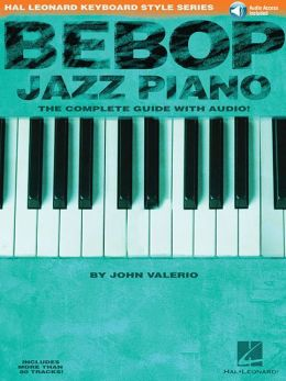 Bebop Jazz Piano: The Complete Guide (Hal Leonard Keyboard Style Series)