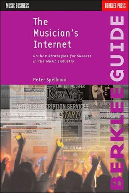 The Musician's Internet: Online Strategies for Success in the Music Industry
