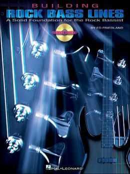 Building Rock Bass Lines: A Solid Foundation for the Rock Bassist with CD