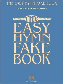 Easy Hymn Fake Book: Over 150 Hymns in the Key of C