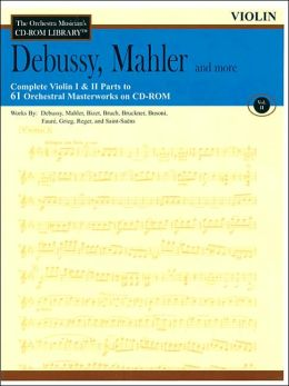 Debussy, Mahler and More : Violin (The Orchestra Musician's CD-ROM Library Series, Vol. II)